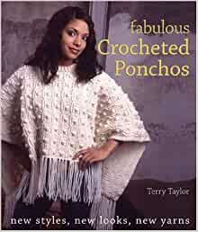 Fabulous Crocheted Ponchos: New Styles, New Looks, New Yarns: Terry