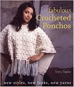 Fabulous Crocheted Ponchos: New Styles, New Looks, New Yarns Paperback