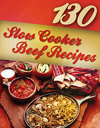 130 Slow Cooker Beef Recipes (Slow Cooker Recipes, Slow Cooker Cookbook, Crock pot Recipes, Crock Pot cookbook) (Crock Pot Mastery Book 2) by Alisha Morgan