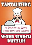 img - for Tantalizing Word Search Puzzles: A Book of 50 Word Finds for Food Lovers book / textbook / text book