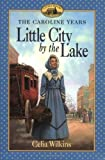 img - for By Celia Wilkins Little City by the Lake (Little House) (1st First Edition) [Paperback] book / textbook / text book