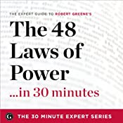 The 48 Laws of Power in 30 Minutes: The Expert Guide to Robert Greene's Critically Acclaimed Book (The 30 Minute Expert Series) | [The 30 Minute Expert Series]