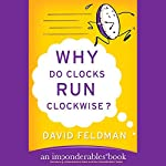 Why Do Clocks Run Clockwise?: An Imponderables Book   David Feldman