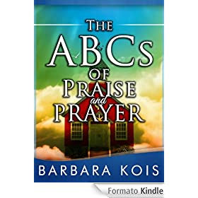 ABCs of Praise and Prayer: How 15 minutes with God Can Change Your Day (Daily Devotional for Women)