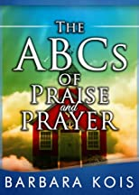The ABCs of Praise and Pray: A Devotional Book For Moments of Simple Solitude (Seeking the Heart of God)