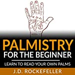 Palmistry for the Beginner: Learn to Read Your Own Palms | J.D. Rockefeller