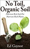 No Toil Organic Soil, Nutrient Rich Soil For Nutrient Rich Plants, Step By Step