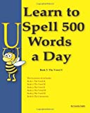 Learn to Spell 500 Words a Day: The Vowel U (Volume 5)