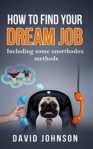 Book: How to find your dream job - Including some unorthodox methods by David Jeff Johnson