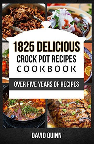 CROCK POT: Over 1825 Crock Pot Dump Meals and Dump Dinner Recipes (Crock Pot, Dump Meals, Dump Dinners, Freezer Meals, Crock Pot Cookbook, Crock Pot Recipes, Crock Pot Chicken Recipes) by David Quinn