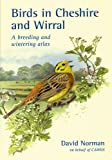 David Norman Birds in Cheshire and Wirral: A Breeding and Wintering Atlas
