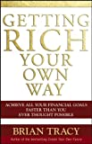 Getting Rich Your Own Way: Achieve All Your Financial Goals Faster Than You Ever Thought Possible (0471768065) by Tracy, Brian