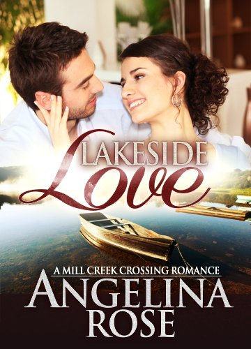 Lakeside Love (A Mill Creek Crossing Romance) by Angelina Rose