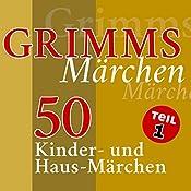 50 Kinder- und Haus-Märchen (Grimms Märchen 1) |  Brüder Grimm