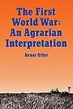 The First World War: An Agrarian Interpretation (Clarendon Paperbacks)