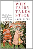 Jack Zipes Why Fairy Tales Stick: The Evolution and Relevance of a Genre