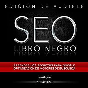 SEO Libro Negro: Una Guia Sobre la Optimizacion de Motores de Busqueda Secretos de la Industria: El Series de SEO, Volume 1, Spanish Edition | [R.L. Adams]