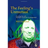 The Feeling's Unmutual: Growing Up with Asperger Syndrome (Undiagnosed)by Will Hadcroft