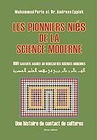 Les pionniers nies de la science moderne: 1001 savants arabes au berceau des sciences modernes:: Une histoire de contact de cultures