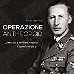 Operazione Anthropoid: L'attentato a Reinhard Heydrich, il carnefice delle SS | Paolo Beltrami