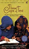 Three Cups of Tea: One Mans Journey to Change the World... One Child at a Time (Young Readers Edition)