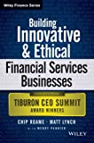 Building Innovative and Ethical Financial Services Businesses: Insights from Tiburon CEO Summit Award Winners (Wiley Finance)