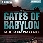 The Gates of Babylon: Righteous, Book 6 (       UNABRIDGED) by Michael Wallace Narrated by Arielle DeLisle