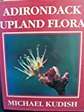 img - for Adirondack Upland Flora: An Ecological Perspective by Kudish, Michael (1992) Hardcover book / textbook / text book