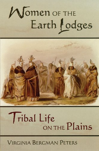 Women of the Earth Lodges: Tribal Life on the Plains
