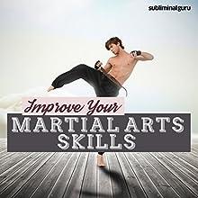 Improve Your Martial Arts Skills: Become an Accomplished Martial Artist with Subliminal Messages Discours Auteur(s) :  Subliminal Guru Narrateur(s) :  Subliminal Guru