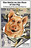 Smile on the Face of the Pig: Confessions of the Last Cub Reporter (0956559549) by Bull, John