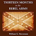 Thirteen Months in the Rebel Army (       UNABRIDGED) by William G. Stevenson Narrated by Andrew Mulcare