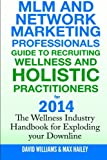 img - for MLM and Network Marketing professionals guide to Recruiting Wellness: and Holistic Practitioners for 2014 The Wellness Industry Handbook for Exploding your Downline book / textbook / text book