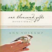 One Thousand Gifts Devotional: Reflections on Finding Everyday Graces (       UNABRIDGED) by Ann Voskamp Narrated by Ann Voskamp