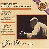 Stravinsky: Symphony in Three Movements & Symphony in C & Symphony of Psalms