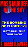 MASS MURDER IN THE SKY: The Bombing of Flight 629 (Historical True Crime Short)