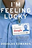 Im Feeling Lucky: The Confessions of Google Employee Number 59