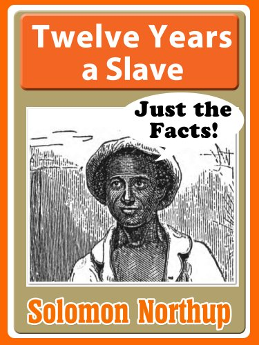 Solomon Northup - Twelve Years a Slave for Kids. (Just the Facts)
