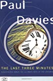 The Last Three Minutes: Conjectures About the Ultimate Fate of the Universe (0465038514) by Davies, P. C. W.