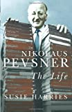Susie Harries Nikolaus Pevsner: The Life
