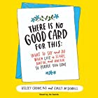 There Is No Good Card for This: What to Say and Do When Life Is Scary, Awful, and Unfair to People You Love Hörbuch von Emily McDowell, Kelsey Crowe Gesprochen von: Xe Sands