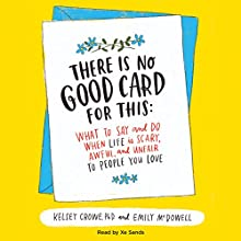 There Is No Good Card for This: What to Say and Do When Life Is Scary, Awful, and Unfair to People You Love Audiobook by Emily McDowell, Kelsey Crowe Narrated by Xe Sands
