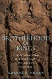 "Amanda Podany, ""Brotherhood of Kings: How International Relations Shaped the Ancient Near East"" (Oxford UP, 2010)"