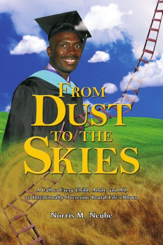 From Dust to the Skies: A Call to Every Child, Adult, and All to Intentionally Overcome Brutal Life's Blows