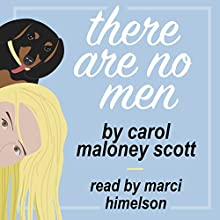 There Are No Men: Will Any Man Make It to a Second Date? (       UNABRIDGED) by Carol Maloney Scott Narrated by Marci Himelson