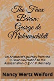 The Faux Baron: George de Mohrenschildt: An Aristocrat's Journey from the Russian Revolution to the Assassination of John F. Kennedy