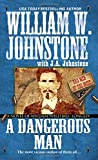 """A Dangerous Man:: A Novel of William """"Wild Bill"""" Longley (Bad Men of the West)"""