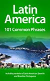 Latin America: 101 Common Phrases: Including varieties of Latin American Spanish and Brazilian Portuguese