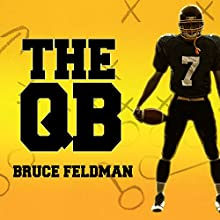 The QB: The Making of Modern Quarterbacks (       UNABRIDGED) by Bruce Feldman Narrated by Corey M. Snow