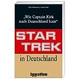 """Star Trek in Deutschland: Wie Captain Kirk nach Deutschland kamvon """"Mike Hillenbrand"""""""